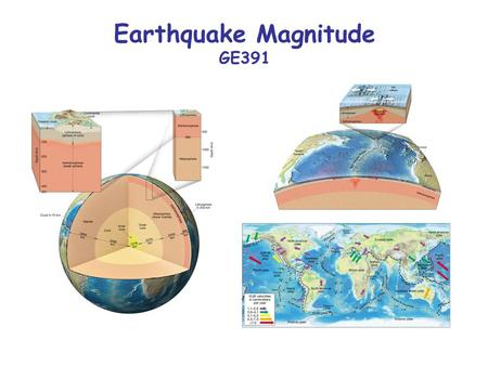 Earthquake Magnitude GE391. Why do we need to define the size of an earthquake? (1) We need some way to measure quantitatively the size of an earthquake.