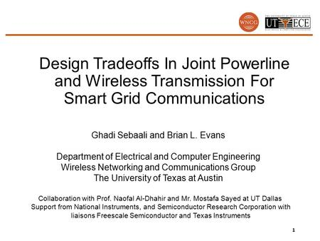Design Tradeoffs In Joint Powerline and Wireless Transmission For Smart Grid Communications 1 Ghadi Sebaali and Brian L. Evans Department of Electrical.