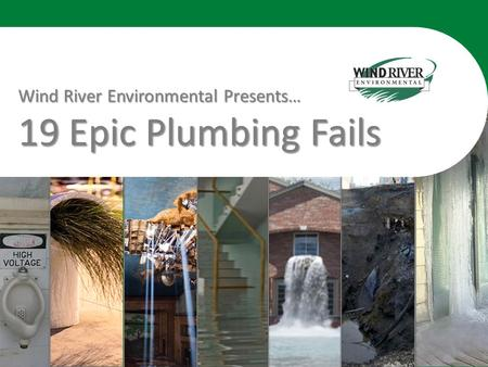 1 Wind River Environmental Presents… 19 Epic Plumbing Fails.