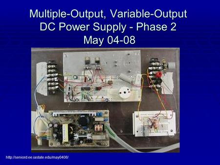 Multiple-Output, Variable-Output DC Power Supply - Phase 2 May 04-08