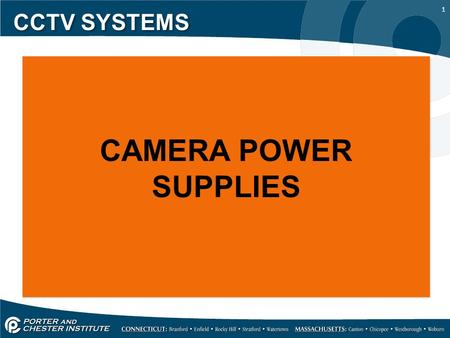 1 CCTV SYSTEMS CAMERA POWER SUPPLIES. 2 CCTV SYSTEMS As mentioned before cameras operate on only two voltages. 12 volts DC 24 volts AC DVR's do not provide.