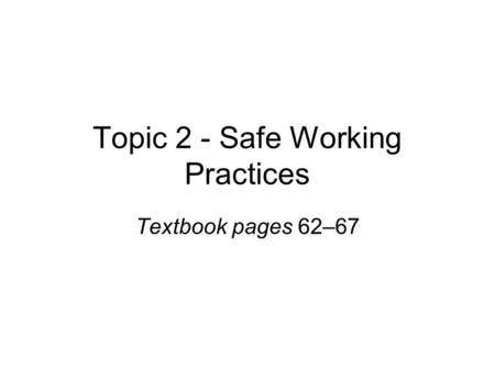 Topic 2 - Safe Working Practices Textbook pages 62–67.