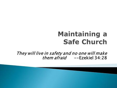 They will live in safety and no one will make them afraid --Ezekiel 34:28.