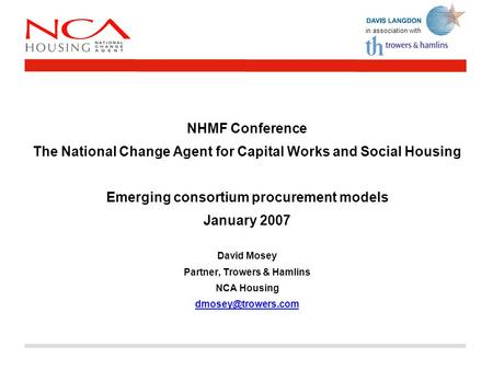 In association with NHMF Conference The National Change Agent for Capital Works and Social Housing Emerging consortium procurement models January 2007.