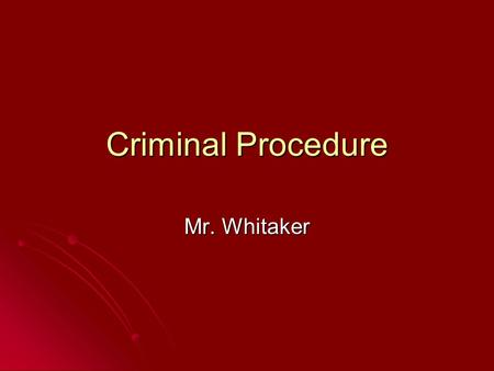 Criminal Procedure Mr. Whitaker. Vocabulary Arrest—to take into custody a person suspected of criminal activity. Arrest—to take into custody a person.