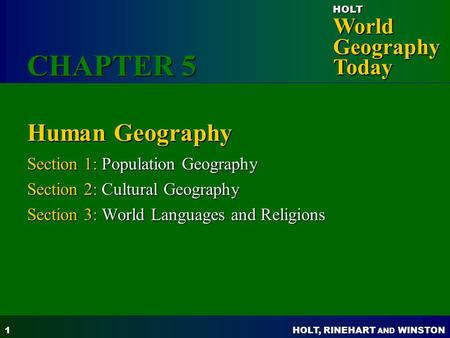 HOLT, RINEHART AND WINSTON World Geography Today HOLT 1 Human Geography Section 1: Population Geography Section 2: Cultural Geography Section 3: World.