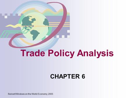 Reinert/Windows on the World Economy, 2005 Trade Policy Analysis CHAPTER 6.