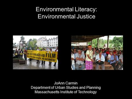 Environmental Literacy: Environmental Justice JoAnn Carmin Department of Urban Studies and Planning Massachusetts Institute of Technology.