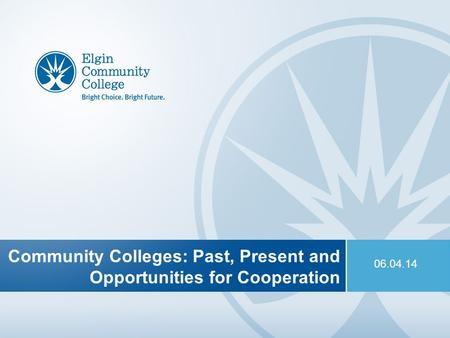 1 Community Colleges: Past, Present and Opportunities for Cooperation 06.04.14.