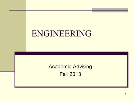 ENGINEERING Academic Advising Fall 2013 1. AGENDA  Associate Degree in Engineering  Overview of Basic Requirements for Transfer for NON-ENGR majors: