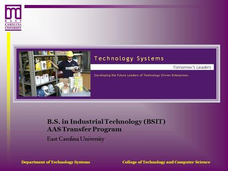 Department of Technology Systems College of Technology and Computer Science B.S. in Industrial Technology (BSIT) AAS Transfer Program East Carolina University.