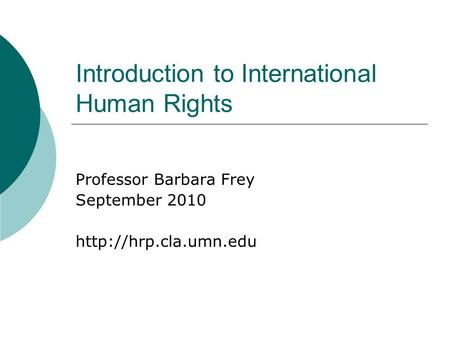 Introduction to International Human Rights Professor Barbara Frey September 2010