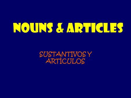 NOUNS & ARTICLES SUSTANTIVOS Y ARTÍCULOS. In Spanish all nouns belong to 2 gender categories: _________________ or ________________ Masculine (masculino)