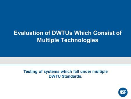 Evaluation of DWTUs Which Consist of Multiple Technologies Testing of systems which fall under multiple DWTU Standards.