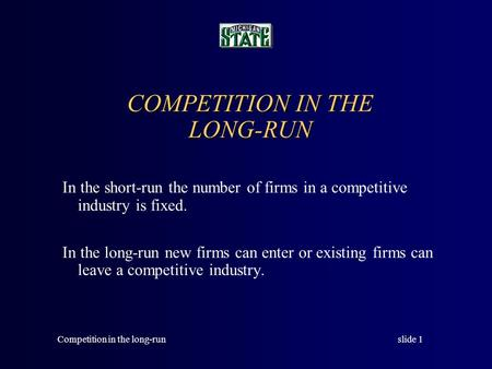slide 1Competition in the long-run In the short-run the number of firms in a competitive industry is fixed. In the long-run new firms can enter or existing.