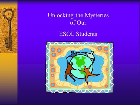 Unlocking the Mysteries of Our ESOL Students. Home Page:  Lesson plans, Teaching Tips, Resource.