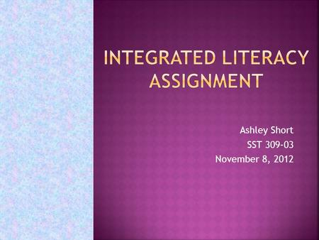 Ashley Short SST 309-03 November 8, 2012.  K-H2.0.1 Distinguish among yesterday, today, tomorrow.