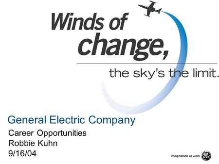General Electric Company Career Opportunities Robbie Kuhn 9/16/04.