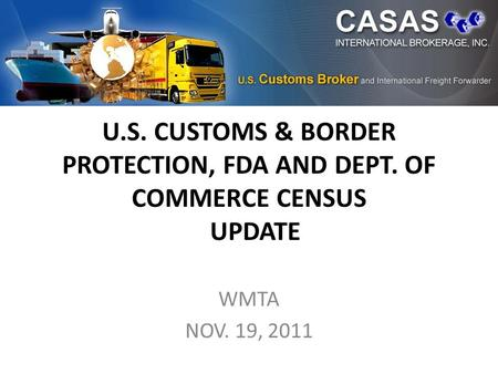 U.S. CUSTOMS & BORDER PROTECTION, FDA AND DEPT. OF COMMERCE CENSUS UPDATE WMTA NOV. 19, 2011.