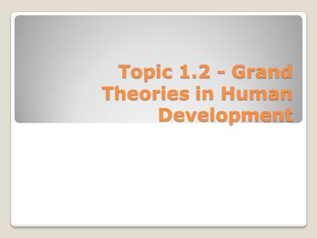 Topic 1.2 - Grand Theories in Human Development. This lesson looks at human development from the conceptual organizer of the Medicine Wheel. In addition,