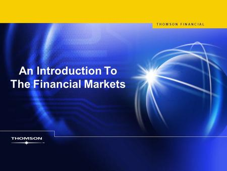 An Introduction To The Financial Markets T H O M S O N F I N A N C I A L.
