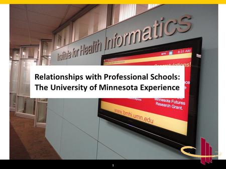 1 1 Relationships with Professional Schools: The University of Minnesota Experience.
