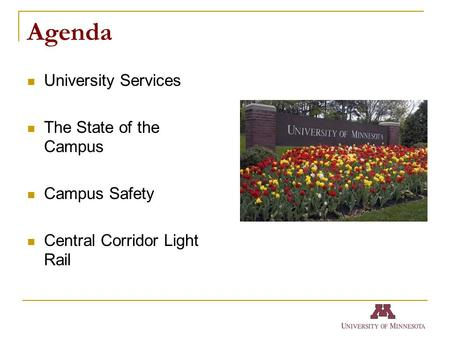 Agenda University Services The State of the Campus Campus Safety Central Corridor Light Rail.