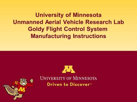 University of Minnesota Unmanned Aerial Vehicle Research Lab Goldy Flight Control System Manufacturing Instructions.