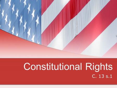 Constitutional Rights C. 13 s.1. All Americans have Basic Rights What are Human rights? Human rights are fundamental freedoms Freedoms for all people.