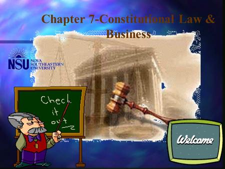 Chapter 7-Constitutional Law & Business The Constitution n The Constitution establishes a national government, defines the federal-state relationship,