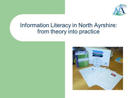 Information Literacy in North Ayrshire: from theory into practice.
