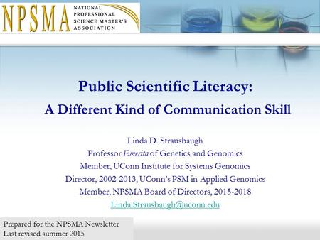 Public Scientific Literacy: A Different Kind of Communication Skill Linda D. Strausbaugh Professor Emerita of Genetics and Genomics Member, UConn Institute.