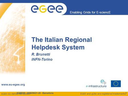 EGEE-III INFSO-RI-222667 Enabling Grids for E-sciencE www.eu-egee.org EGEE and gLite are registered trademarks R. Brunetti INFN-Torino The Italian Regional.