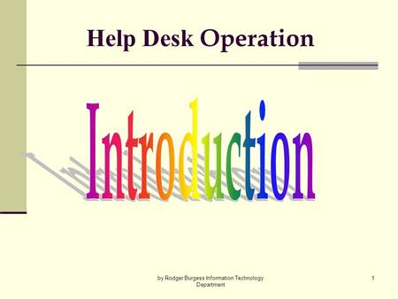 By Rodger Burgess Information Technology Department 1 Help Desk Operation.