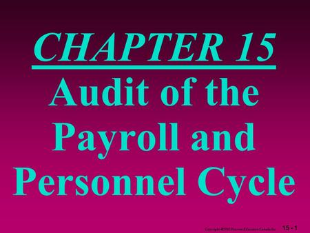 15 - 1 Copyright  2003 Pearson Education Canada Inc. CHAPTER 15 Audit of the Payroll and Personnel Cycle.