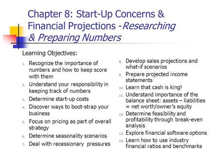 Chapter 8: Start-Up Concerns & Financial Projections -Researching & Preparing Numbers Learning Objectives: 1. Recognize the importance of numbers and how.