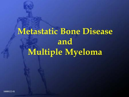 1 Metastatic Bone Disease and Multiple Myeloma 16000122-01.
