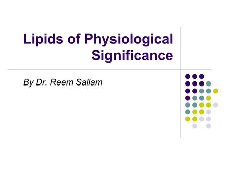Lipids of Physiological Significance By Dr. Reem Sallam.