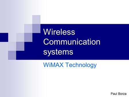 Wireless Communication systems WiMAX Technology Paul Borza.