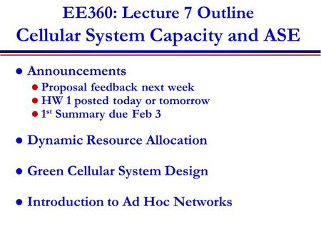 EE360: Lecture 7 Outline Cellular System Capacity and ASE Announcements Proposal feedback next week HW 1 posted today or tomorrow 1 st Summary due Feb.