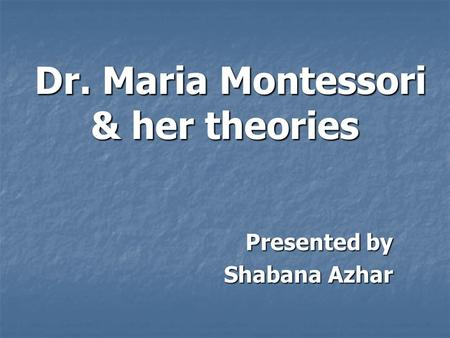 Dr. Maria Montessori & her theories