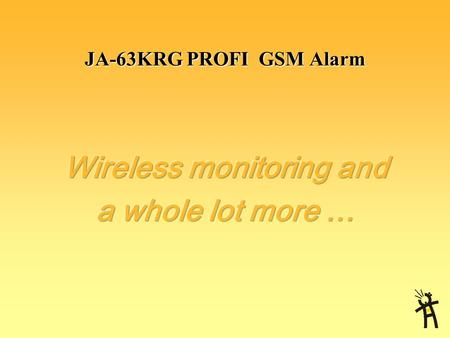 JA-63KRG PROFI GSM Alarm JA-63KRG PROFI What? security & home automation & communicationWhere? residential & business & special applications.