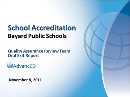 Quality Assurance Review Team Oral Exit Report School Accreditation Bayard Public Schools November 8, 2011.