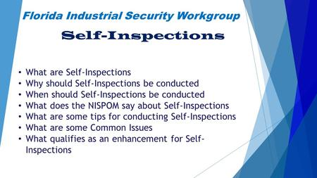 Florida Industrial Security Workgroup Self-Inspections What are Self-Inspections Why should Self-Inspections be conducted When should Self-Inspections.