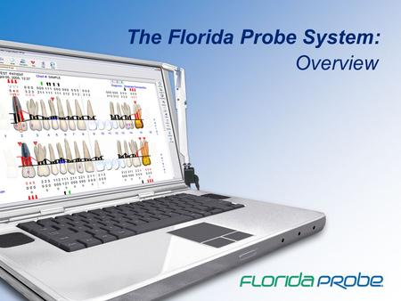 The Florida Probe System: Overview. 1 What is the Florida Probe System? The Florida Probe System The Florida Probe System is software and hardware that.
