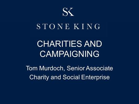 CHARITIES AND CAMPAIGNING Tom Murdoch, Senior Associate Charity and Social Enterprise.