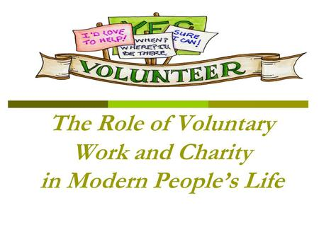 The Role of Voluntary Work and Charity in Modern People's Life.
