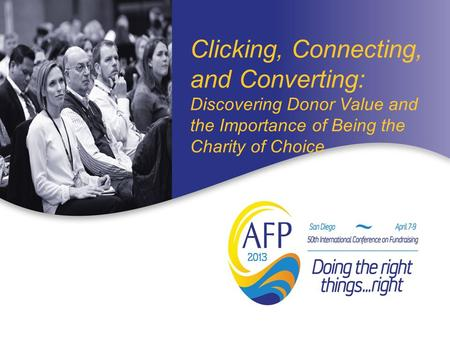 Clicking, Connecting, and Converting: Discovering Donor Value and the Importance of Being the Charity of Choice.