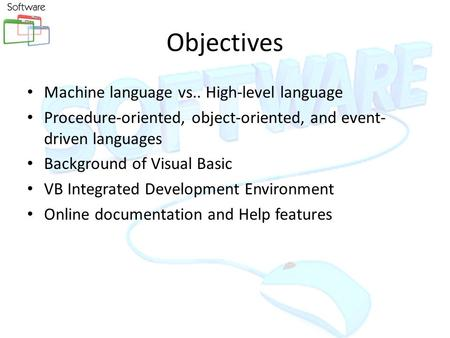 Objectives Machine language vs.. High-level language Procedure-oriented, object-oriented, and event- driven languages Background of Visual Basic VB Integrated.
