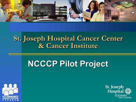 St. Joseph Hospital Cancer Center & Cancer Institute NCCCP Pilot Project.